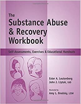 Worksheet Substance Abuse Treatment Worksheets the substance abuse recovery workbook self assessments exercises educational handouts john j liptak edd ester r a
