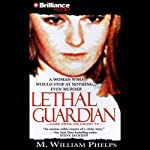 Lethal Guardian   M. William Phelps