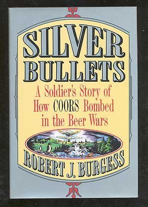 (Silver Bullets: A Soldier's Story of How Coors Bombed in the Beer)