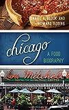 Chicago: A Food Biography (Big City Food Biographies)