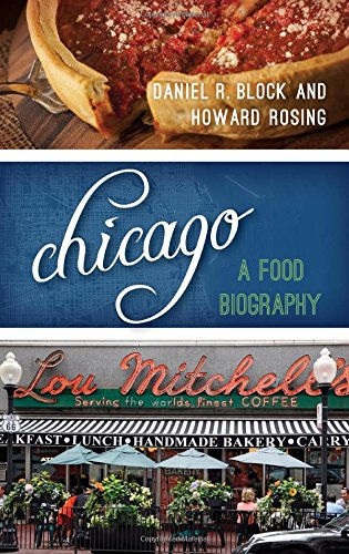 Chicago: A Food Biography (Big City Food Biographies)