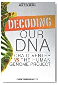 Decoding Our DNA: Craig Venter Vs the Human Genome Project (Scientific Rivalries and Scandals)