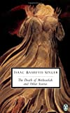 The Death of Methuselah and Other Stories, Isaac Bashevis Singer, 0140186980
