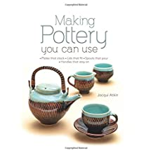 Making Pottery You Can Use: Plates that stack • Lids that fit • Spouts that pour • Handles that stay on