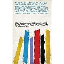 Mémoires de la Société académique des sciences, arts, belles-lettres, argriculture & industrie de Saint-Quentin: Société royale des sciences, arts, belles-lettres ... 4 tom. in. 2: 1837-1842 (French Edition)