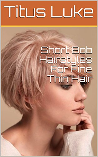 Short Bob Hairstyles For Fine Thin Hair Kindle Edition By Titus