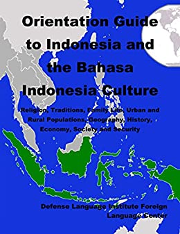 Orientation Guide to Indonesia and the Bahasa Culture: Religion, Traditions, Family Life, Urban