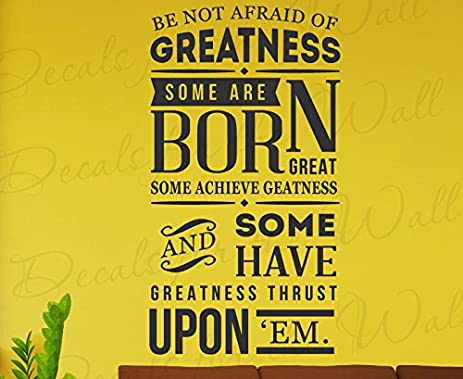 Amazon.com: Be Not Afraid Of Greatness Some Are Born Great Some Have ...