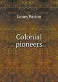 Colonial Pioneers, James Parton, 5518706642