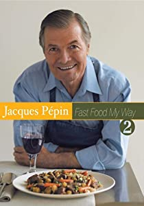 Jacques Pepin Fast Food My Way 2