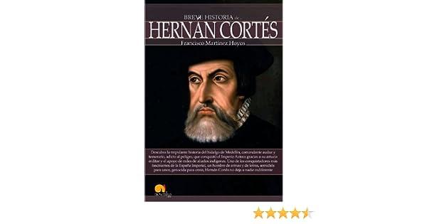 Breve historia de Hernán Cortés eBook: Francisco Martínez Hoyos: Amazon.es: Tienda Kindle