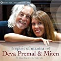 The Spirit of Mantra with Deva Premal & Miten: 21 Chant Practices for Daily Life Speech by Miten, Deva Premal Narrated by Deva Premal, Miten