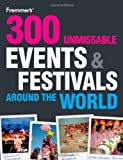 300 Unmissable Events and Festivals Around the World (Frommer's Day by Day - Pocket)