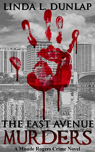 The East Avenue Murders (The Maude Rogers Crime Novels Book 1)
