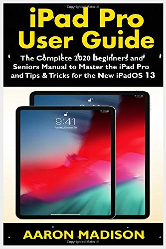 iPad Pro User Guide: The Complete 2020 Beginners and Seniors ...