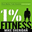 1% Fitness: Move Better. Train Smarter. Live Longer. Audiobook by Mike Sheridan Narrated by Todd Eflin