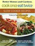 Cook Once, Eat Twice Slow Cooker Recipes (Bertter Homes and Gardens)