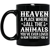 11Oz Black Mug - Heaven A Place Where All The Animals You've Ever Loved Run To Great You Funny Coffee Mug - Cute Gift Mug For Animal Lover