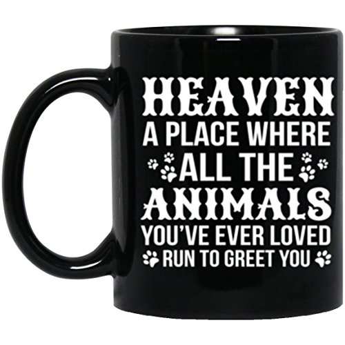 11Oz Black Mug - Heaven A Place Where All The Animals You've Ever Loved Run To Great You Funny Coffee Mug - Cute Gift Mug For Animal Lover by Family is the Best
