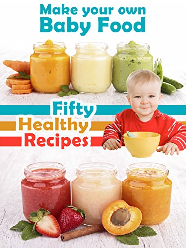 Make your own baby food 50 healthy baby food recipes using fresh make your own baby food 50 healthy baby food recipes using fresh and organic ingredients recipe top 50s book 39 kindle edition by julie hatfield forumfinder Images