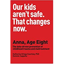 Anna, Age Eight: The data-driven prevention of childhood trauma and maltreatment