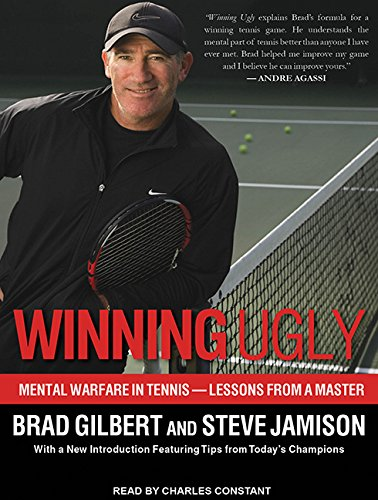 Winning Ugly: Mental Warfare in Tennis---Lessons from a Master by Tantor Audio