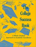 The College Success Book: A Whole-Student Approach to Academic Excellence