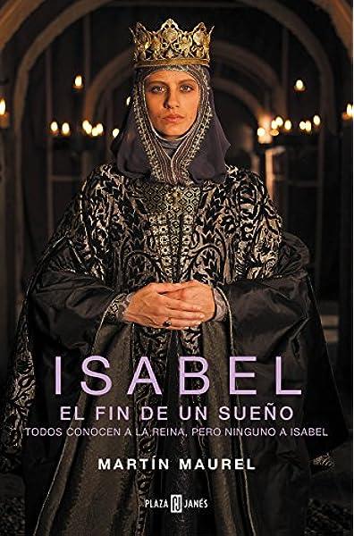 Isabel, el fin de un sueño: Todos conocen a la reina, pero ninguno a Isabel Éxitos: Amazon.es: Maurel, Martín: Libros
