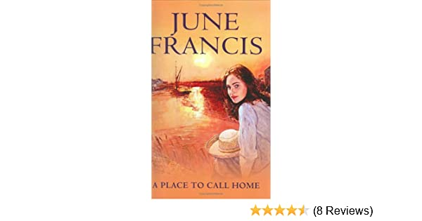 A Place To Call Home June Francis 9780749083755 Amazon Books