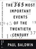 The 365 Most Important Events of the 20th Century, Paul Baldwin, 0688156282