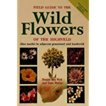Field Guide to the Wild Flowers of the Highveld: Also Useful in Adjacent Grassland and Bushveld