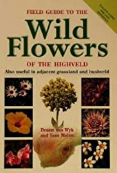 Field Guide to the Wild Flowers of the Highveld: Also Useful in Adjacent Grassland and Bushveld (Photographic Field Guides)
