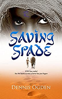 Saving Spade: WWI has ended but the battle to save a horse has just begun by [Ogden, Dennis]