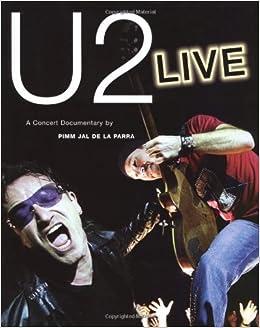 U2 Live: A Concert Documentary: Pimm Jal de la Parra: 0752187488408: Amazon.com: Books