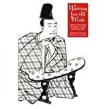 Waiting for the Wind: Thirty-Six Poets of Japan's Late Medieval Age