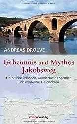 Geheimnis und Mythos Jakobsweg: Historische Personen, wundersame Legenden und mystriöse Geschichten
