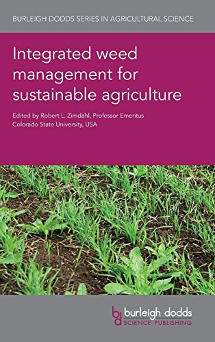 Integrated weed management for sustainable agriculture (Burleigh Dodds Series in Agricultural Science)