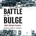 Battle of the Bulge: Hitler's Alternate Scenarios Audiobook by Peter G. Tsouras - editor Narrated by P. J. Ochlan