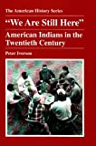 We Are Still Here: American Indians in the Twentieth Century (American History Series), Peter Iverson, 0882959409