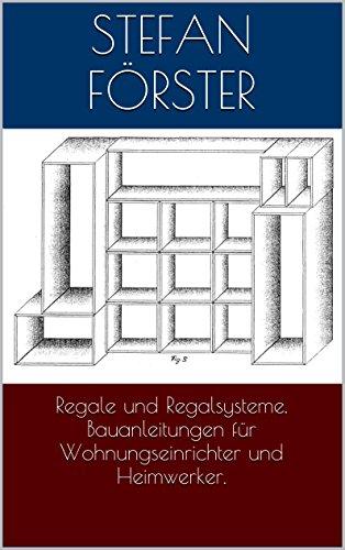 House Furniture Regal - Regale und Regalsysteme. Bauanleitungen für Wohnungseinrichter und Heimwerker. (German Edition)