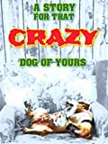 A Story for That CRAZY Dog of Yours