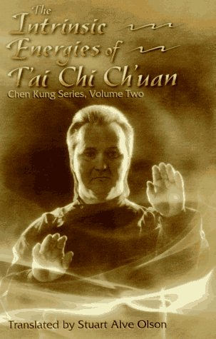 The Intrinsic Energies of T'Ai Chi Ch'Uan (Chen Kung Series, Vol 2)