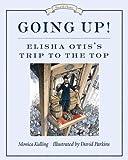 Going Up!: Elisha Otis's Trip to the Top (Great Idea Series)
