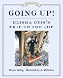Going Up!: Elisha Otis's Trip to the Top (Great Idea Series)