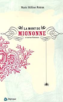 La mort de Mignonne et autres histoires par Poitras