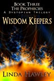 Wisdom Keepers (Prophecies Dystopian Trilogy Book 3)