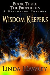 Wisdom Keepers (Prophecies Dystopian Trilogy Book 3)