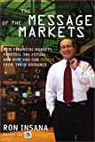 img - for The Message of the Markets: How Financial Markets Foretell the Future--and How You Can Profit from Their Guidance book / textbook / text book