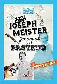 Quand Joseph Meister fut sauvé par Pasteur par Lorris Murail