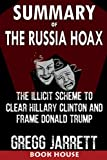 #1: SUMMARY Of The Russia Hoax: The Illicit Scheme to Clear Hillary Clinton and Frame Donald Trump by Gregg Jarrett